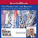 The Modern Scholar: People and the Ballot: A History of American Party Politics Lecture by Joshua Kaplan Narrated by Joshua Kaplan