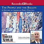 The Modern Scholar: People and the Ballot: A History of American Party Politics | Joshua Kaplan