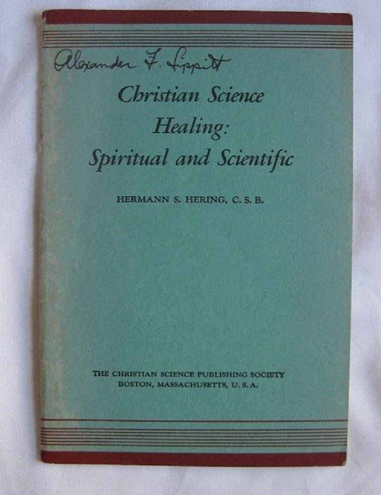 Christian Science healing, spiritual and scientific: A lecture delivered