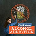 Overcome Alcohol Addiction: Ditch the Drink with Subliminal Messages Speech by  Subliminal Guru Narrated by  Subliminal Guru