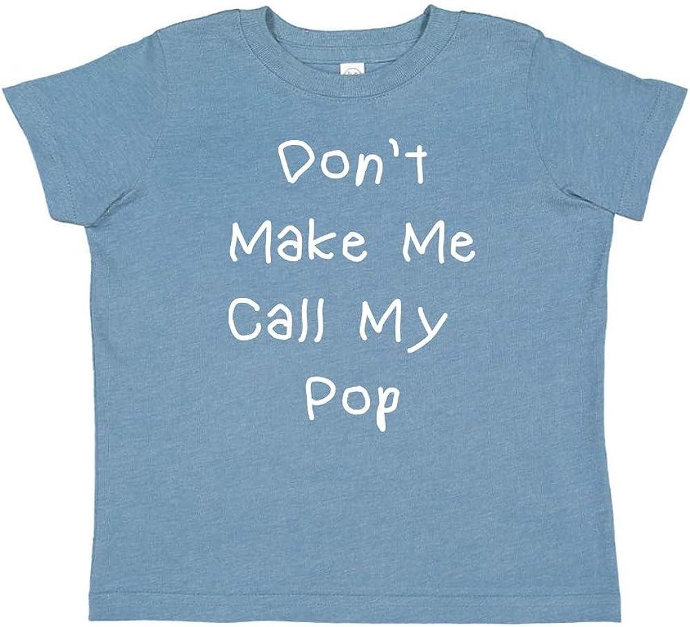 Dont Make Me Call My Pop Toddler//Kids Short Sleeve T-Shirt
