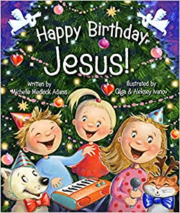Christmas Birthday Image.Amazon Com Happy Birthday Jesus 9780824918620 Michelle