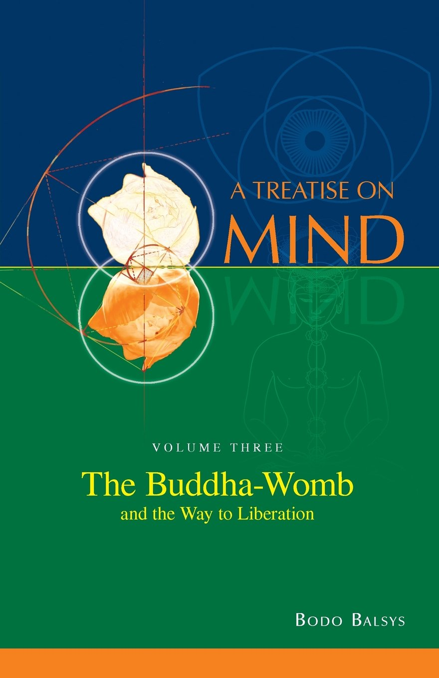 The Buddha-Womb and the Way to Liberation (Vol. 3 of a Treatise on Mind):  Amazon.co.uk: Bodo Balsys: 9780992356828: Books