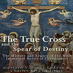The True Cross and the Spear of Destiny Audiobook