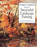 Foster Caddell's Keys to Successful Landscape Painting, Caddell, Foster, 0891344748