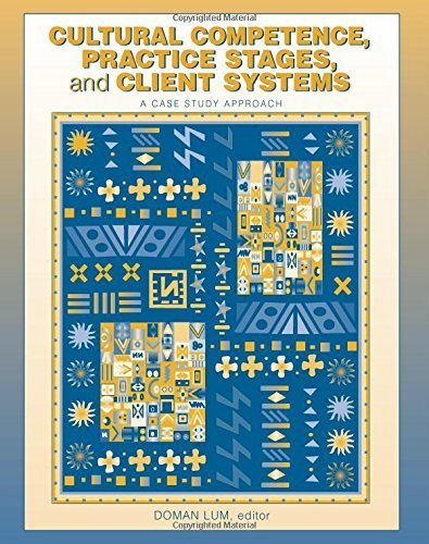Cultural Competence, Practice Stages, and Client Systems: A Case Study Approach by Doman Lum (2004-07-15)