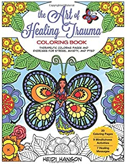 The Art Of Healing Trauma Coloring Book Therapeutic Pages And Exercises For Stress