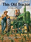 img - for This Old Tractor: A Treasury of Vintage Tractors and Family Farm Memories book / textbook / text book