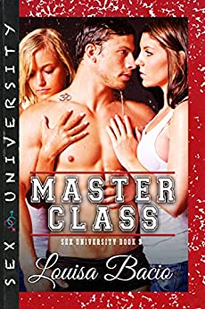 The Master Class: Book Three of the Sex University Series by [Bacio, Louisa]