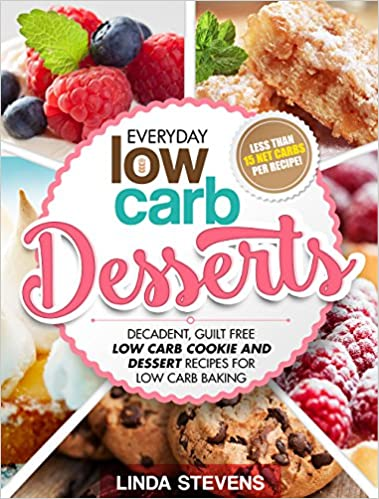 Low Carb Desserts: Decadent, Guilt Free Low Carb Cookie and Dessert Recipes for Low Carb Baking
