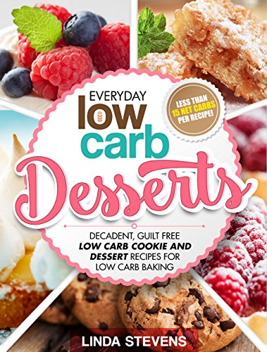 Low carb desserts decadent guilt free low carb cookie and low carb desserts decadent guilt free low carb cookie and dessert recipes for low forumfinder Choice Image