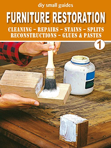 Furniture Restoration - 1: Cleaning - Repairs - Stains - Splits - Reconstructions - Glues & Pastes (diy small guides)