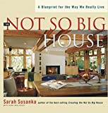 img - for The Not So Big House: A Blueprint for the Way We Really Live (Susanka) by Sarah Susanka (2001-04-20) book / textbook / text book