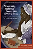 img - for Heav'nly Tidings From the Afric Muse: The Grace and Genius of Phillis Wheatley Poet Laureate of the American Revolution book / textbook / text book
