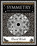 Symmetry: The Ordering Principle (Wooden Books Gift Book)