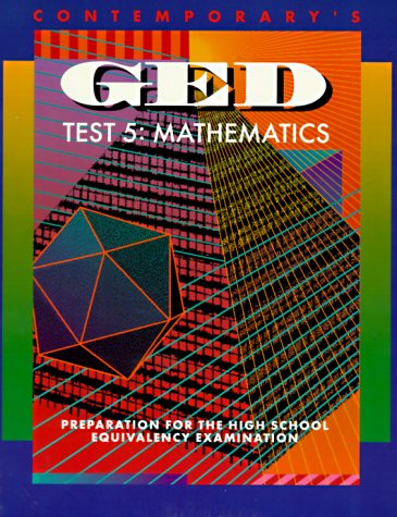 Contemporary's Ged: Test 5 : Mathematics : Preparation for the High School Equivalency Examination