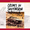 Crimes in Southern Indiana: Stories Audiobook by Frank Bill Narrated by Tom Stechschulte