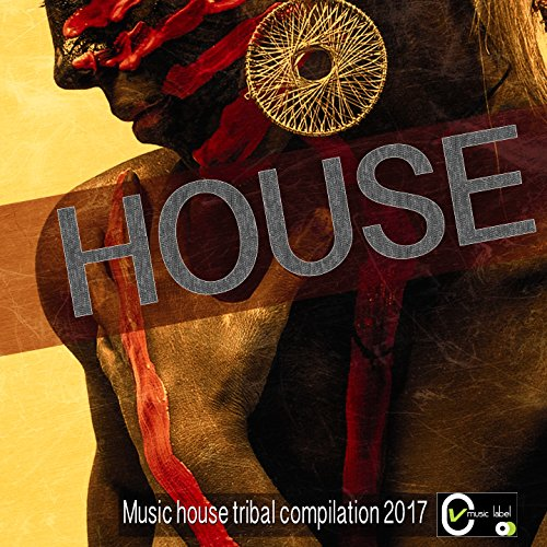 House music house tribal compilation 2017 by various for Tribal house songs