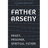 Father Arseny: Priest, Prisoner, Spiritual Father (English Edition)
