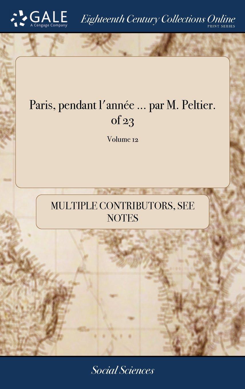 Read Online Paris, Pendant l'Année ... Par M. Peltier. of 23; Volume 12 (French Edition) pdf epub