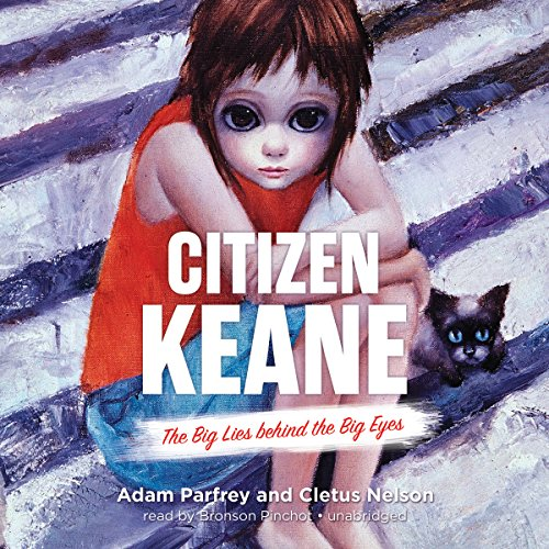 Citizen Keane: The Big Lies Behind the Big Eyes: Library Edition by Blackstone Audio Inc