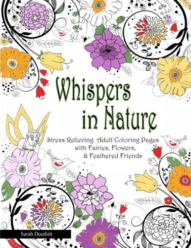(Whispers In Nature Adult Coloring Books: Stress Relieving Adult Coloring Pages with Fairies, Flowers & Feathered Friends (Volume 1))