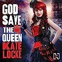God Save the Queen: Book One of the Immortal Empire Hörbuch von Kate Locke Gesprochen von: Courtney Patterson