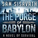 The Purge of Babylon: A Novel of Survival: Purge of Babylon, Volume 1 Audiobook by Sam Sisavath Narrated by Adam Danoff