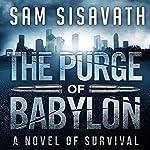 The Purge of Babylon: A Novel of Survival: Purge of Babylon, Volume 1   Sam Sisavath