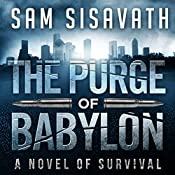The Purge of Babylon: A Novel of Survival: Purge of Babylon, Volume 1 | Sam Sisavath