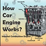 How Car Engine Works?: internal combustion engine An under the hood, Car Science, engine parts, inline engine, V engine, four