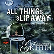 All Things Slip Away: Spookie Town Mysteries | Kathryn Meyer Griffith