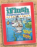 Uncle John's IFlush: Plunging into Mystery Bathroom Reader for Kids Only!, Patrick Merrell, 1626860424