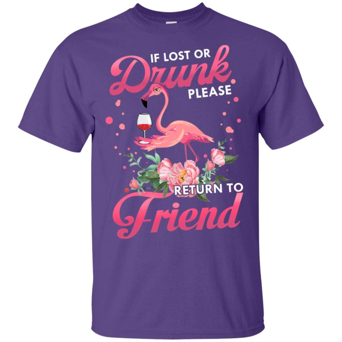 If Lost Or Drunk Please Return To Friend I M The Friend Warning Flamingo 1 T Shirt Or