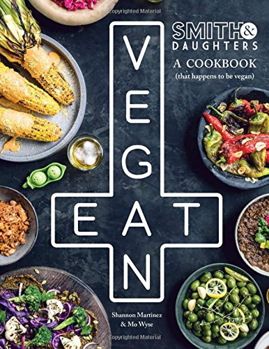 Smith & Daughters: A Cookbook (That Happens To Be Vegan) by Shannon Martinez, Mo Wyse