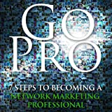 Go Pro - 7 Steps to Becoming a Network Marketing