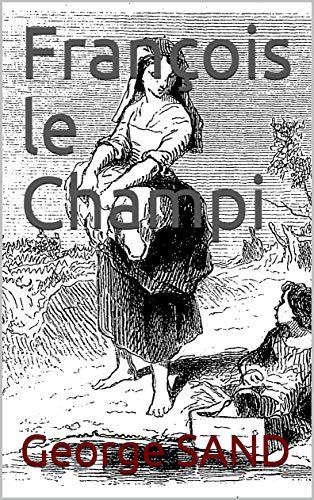 François le Champi (annoté de la biographie de l'auteur) (French Edition)