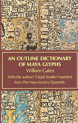 An Outline Dictionary of Maya Glyphs (Native American)
