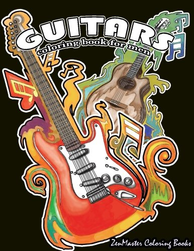 Guitars Coloring Book for Men: Men's Adult Coloring Book of Guitars and Other String Instruments for Relaxation, Meditation, and Stress Relief. (Adult Coloring Books for Men) (Volume 5)
