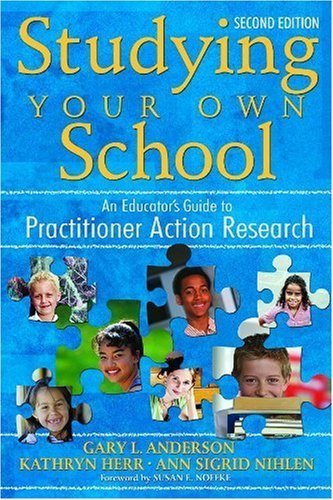 By Gary Anderson Anderson - Studying Your Own School: An Educator's Guide to Practitioner Action Research (2nd Edition) (1/30/07)