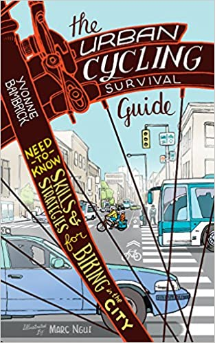 The Urban Cycling Survival Guide Need-to-Know Skills and Strategies for Biking in the City