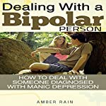 Dealing with a Bipolar Person: How to Deal with Someone Diagnosed with Manic Depression   Amber Rain