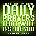 The 40 Transformational Daily Prayers That Will Inspire You Audiobook by Ashley Myer Narrated by Jennifer L. Vorpahl