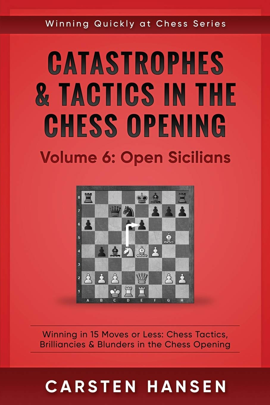 Catastrophes And Tactics In The Chess Opening   Volume 6  Open Sicilians  Winning In 15 Moves Or Less  Chess Tactics Brilliancies And Blunders In The Chess Opening  Winning Quickly At Chess Band 6