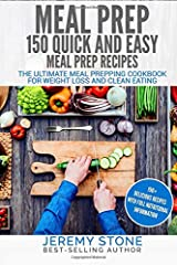 Meal Prep: 150 Quick and Easy Meal Prep Recipes - The Ultimate Meal Prepping Cookbook For Weight Loss and Clean Eating