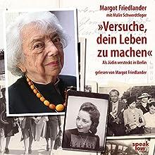 Versuche, dein Leben zu machen: Als Jüdin versteckt in Berlin Hörbuch von Margot Friedlander, Malin Schwerdtfeger Gesprochen von: Margot Friedlander