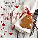 Wer liebt... vergibt Hörbuch von Frieda Lamberti Gesprochen von: Marina Zimmermann