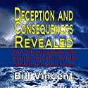 Deception and Consequences Revealed: You Shall Know the Truth and the Truth Shall Set You Free Audiobook by Bill Vincent Narrated by Al Remington