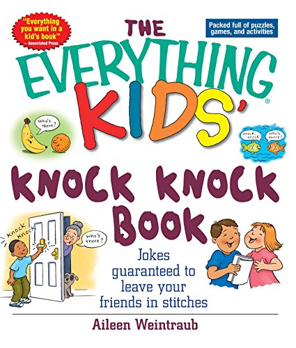 The Everything Kids' Knock Knock Book: Jokes Guaranteed To Leave Your Friends In Stitches (Everything® Kids)