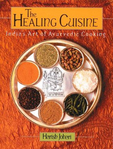 The healing cuisine india 39 s art of ayurvedic cooking for Ayurvedic healing cuisine